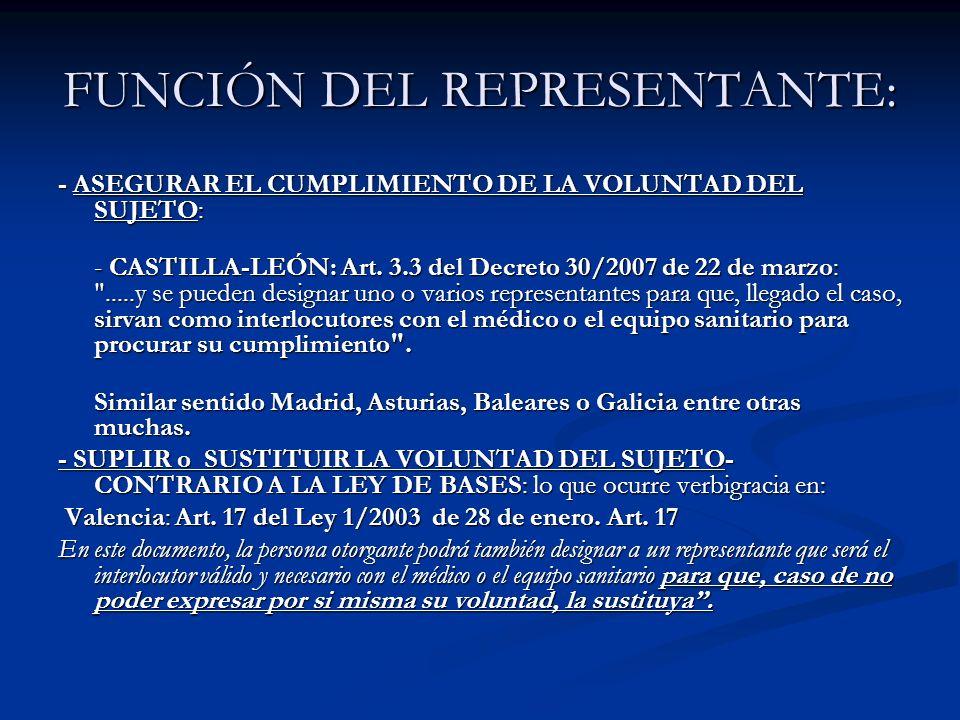 FUNCIÓN DEL REPRESENTANTE: - ASEGURAR EL CUMPLIMIENTO DE LA VOLUNTAD DEL SUJETO: - CASTILLA-LEÓN: Art. 3.3 del Decreto 30/2007 de 22 de marzo: