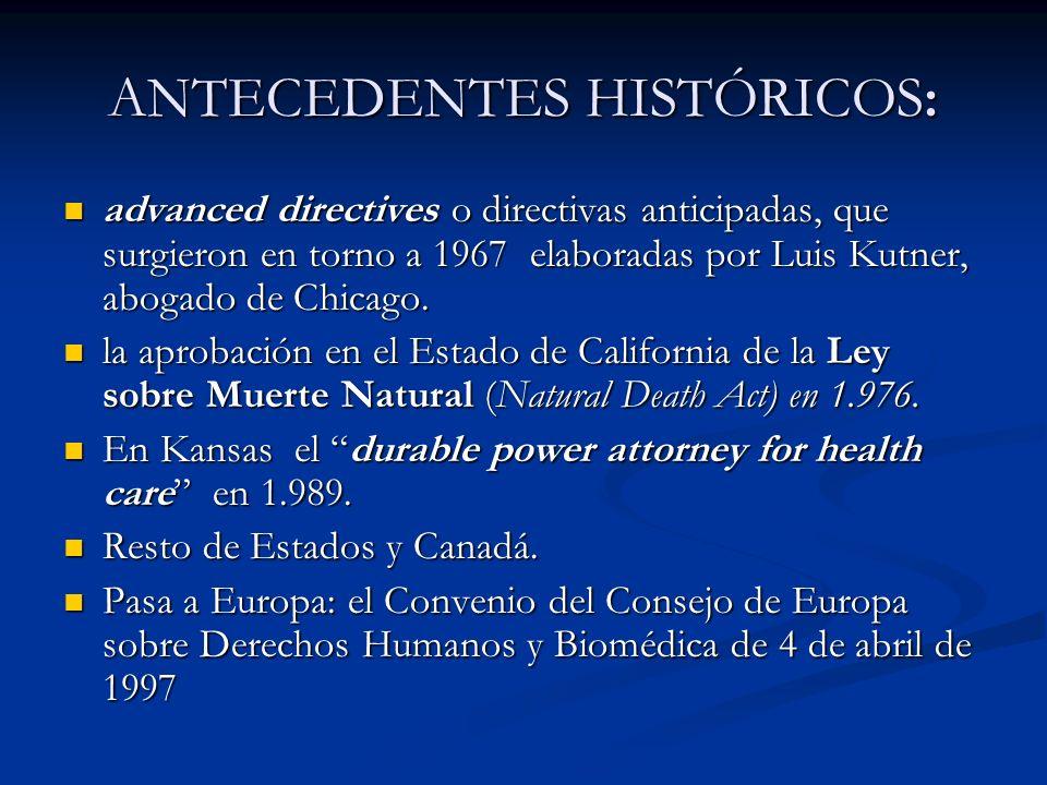 ANTECEDENTES HISTÓRICOS: advanced directives o directivas anticipadas, que surgieron en torno a 1967 elaboradas por Luis Kutner, abogado de Chicago. a