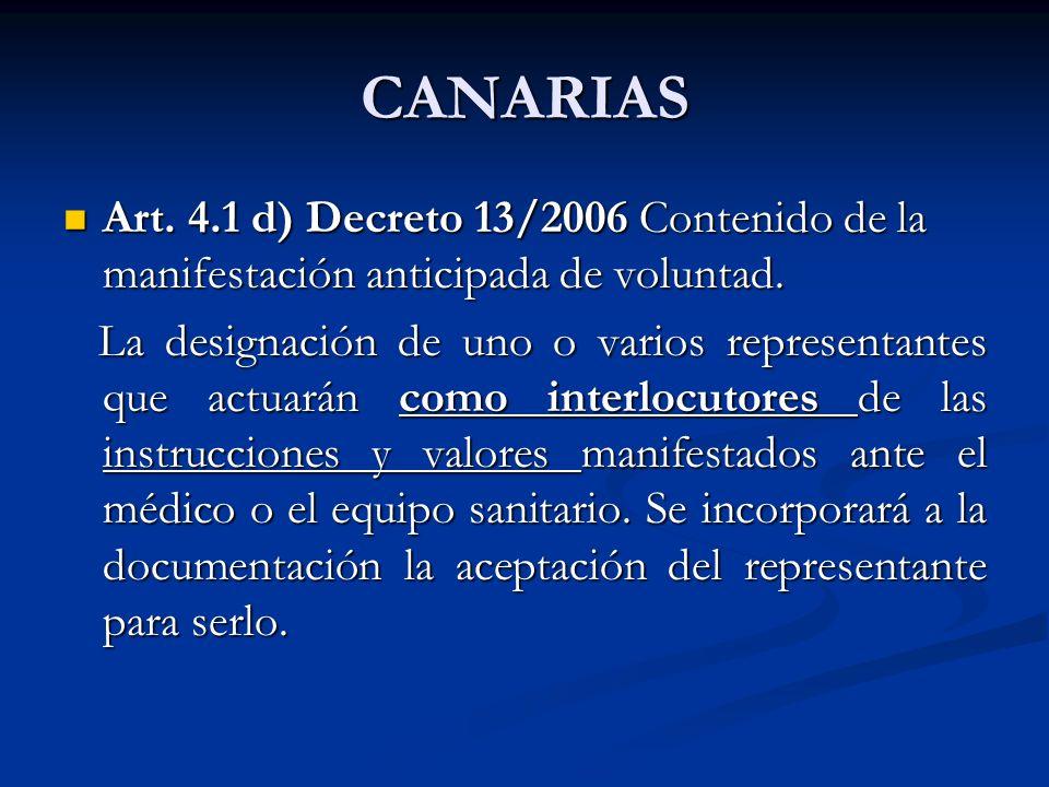 CANARIAS Art. 4.1 d) Decreto 13/2006 Contenido de la manifestación anticipada de voluntad. Art. 4.1 d) Decreto 13/2006 Contenido de la manifestación a
