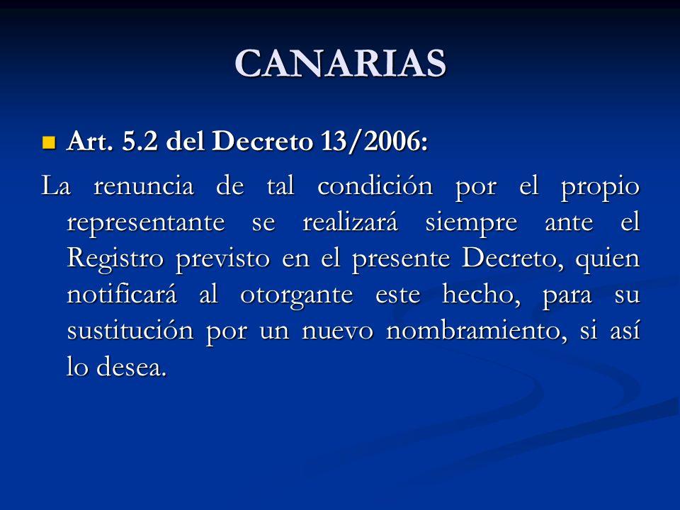 CANARIAS Art. 5.2 del Decreto 13/2006: Art. 5.2 del Decreto 13/2006: La renuncia de tal condición por el propio representante se realizará siempre ant