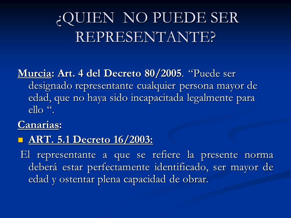 ¿QUIEN NO PUEDE SER REPRESENTANTE? ¿QUIEN NO PUEDE SER REPRESENTANTE? Murcia: Art. 4 del Decreto 80/2005. Puede ser designado representante cualquier