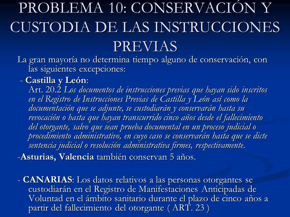 PROBLEMA 10: CONSERVACIÓN Y CUSTODIA DE LAS INSTRUCCIONES PREVIAS La gran mayoría no determina tiempo alguno de conservación, con las siguientes excep