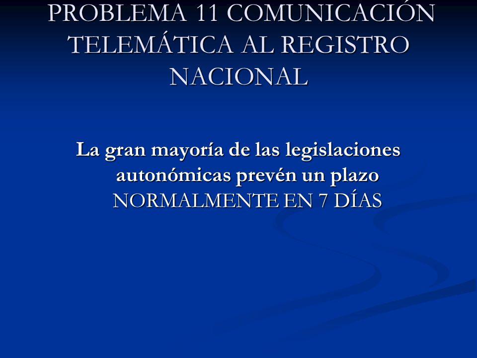 PROBLEMA 11 COMUNICACIÓN TELEMÁTICA AL REGISTRO NACIONAL PROBLEMA 11 COMUNICACIÓN TELEMÁTICA AL REGISTRO NACIONAL La gran mayoría de las legislaciones