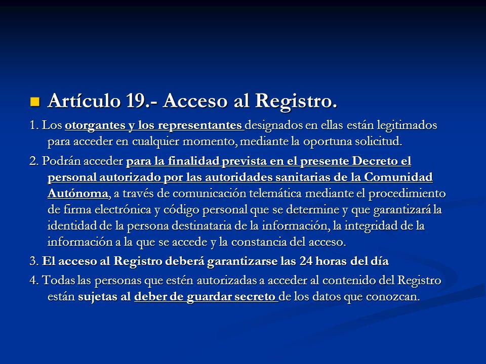 Artículo 19.- Acceso al Registro. Artículo 19.- Acceso al Registro. 1. Los otorgantes y los representantes designados en ellas están legitimados para