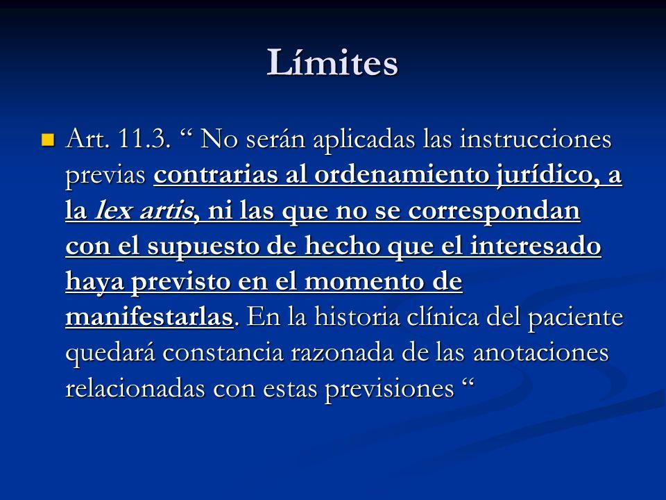 Límites Art. 11.3. No serán aplicadas las instrucciones previas contrarias al ordenamiento jurídico, a la lex artis, ni las que no se correspondan con