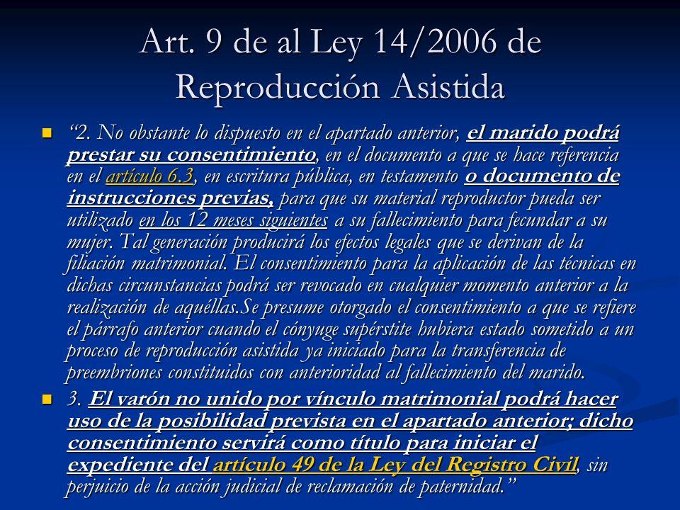 Art. 9 de al Ley 14/2006 de Reproducción Asistida 2. No obstante lo dispuesto en el apartado anterior, el marido podrá prestar su consentimiento, en e