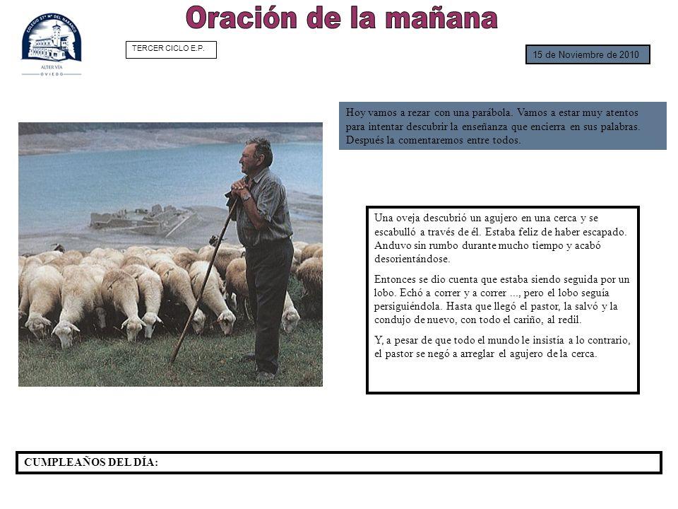 15 de Noviembre de 2010 CUMPLEAÑOS DEL DÍA: Hoy vamos a rezar con una parábola. Vamos a estar muy atentos para intentar descubrir la enseñanza que enc