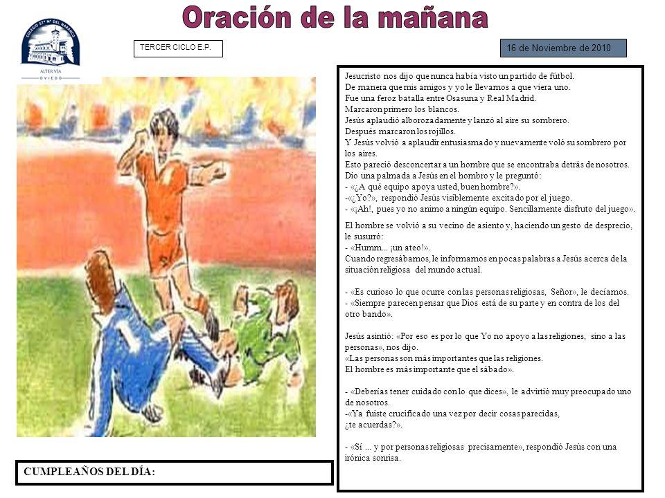 16 de Noviembre de 2010 Jesucristo nos dijo que nunca había visto un partido de fútbol. De manera que mis amigos y yo le llevamos a que viera uno. Fue