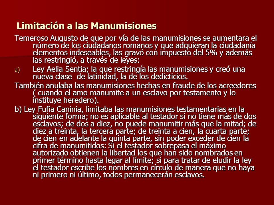 Limitación a las Manumisiones Temeroso Augusto de que por vía de las manumisiones se aumentara el número de los ciudadanos romanos y que adquieran la