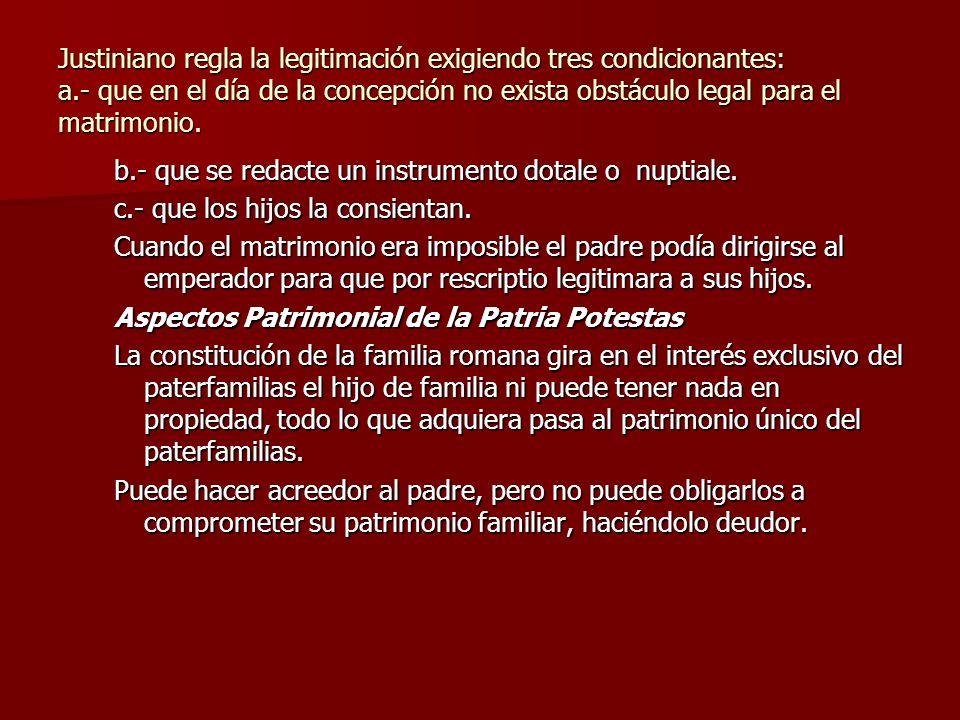 Justiniano regla la legitimación exigiendo tres condicionantes: a.- que en el día de la concepción no exista obstáculo legal para el matrimonio. b.- q