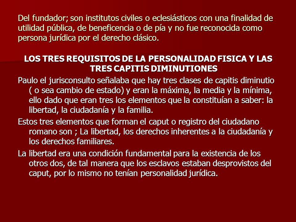 Del fundador; son institutos civiles o eclesiásticos con una finalidad de utilidad pública, de beneficencia o de pía y no fue reconocida como persona