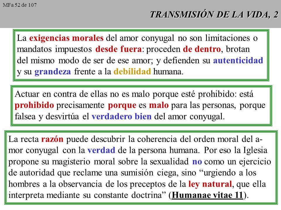 TRANSMISIÓN DE LA VIDA, 2 La exigencias morales del amor conyugal no son limitaciones o mandatos impuestos desde fuera: proceden de dentro, brotan del