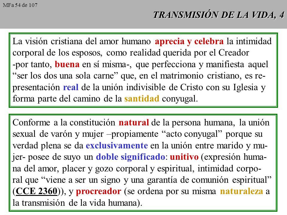 TRANSMISIÓN DE LA VIDA, 4 La visión cristiana del amor humano aprecia y celebra la intimidad corporal de los esposos, como realidad querida por el Cre