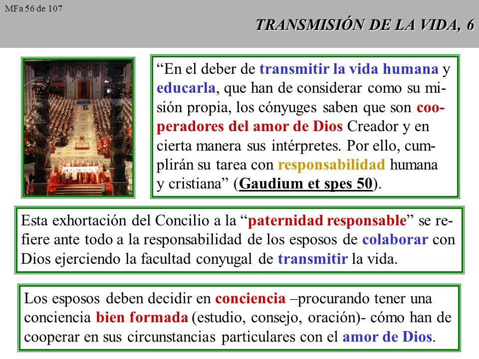 TRANSMISIÓN DE LA VIDA, 6 En el deber de transmitir la vida humana y educarla, que han de considerar como su mi- sión propia, los cónyuges saben que s