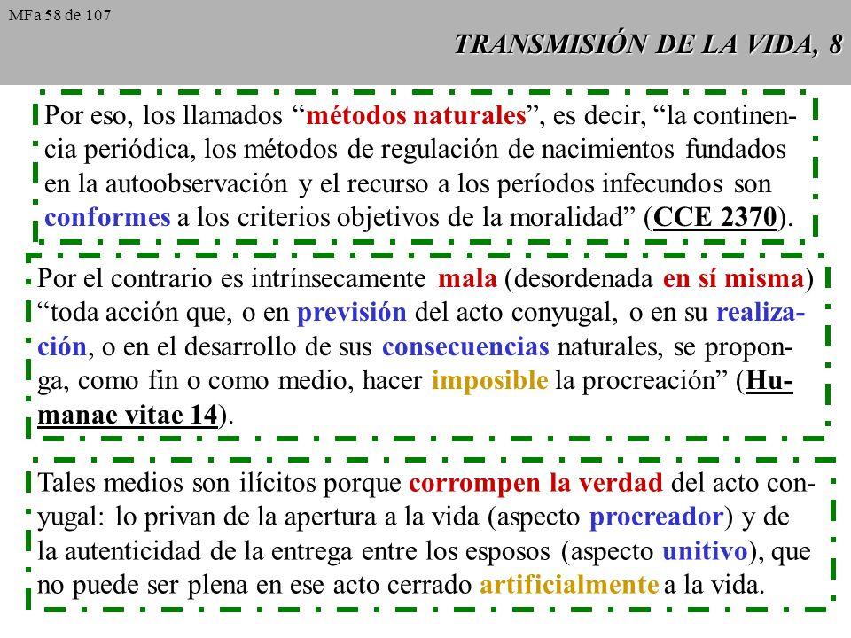 TRANSMISIÓN DE LA VIDA, 8 Por eso, los llamados métodos naturales, es decir, la continen- cia periódica, los métodos de regulación de nacimientos fund
