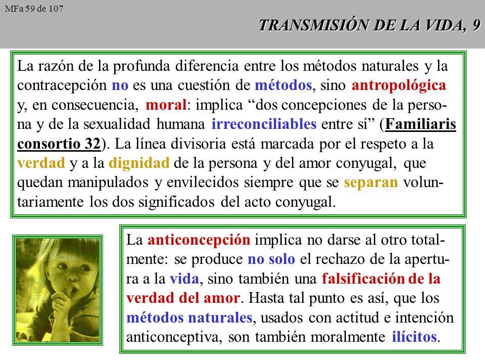 TRANSMISIÓN DE LA VIDA, 9 La razón de la profunda diferencia entre los métodos naturales y la contracepción no es una cuestión de métodos, sino antrop