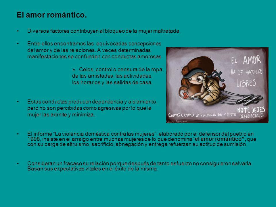 El amor romántico. Diversos factores contribuyen al bloqueo de la mujer maltratada. Entre ellos encontramos las equivocadas concepciones del amor y de