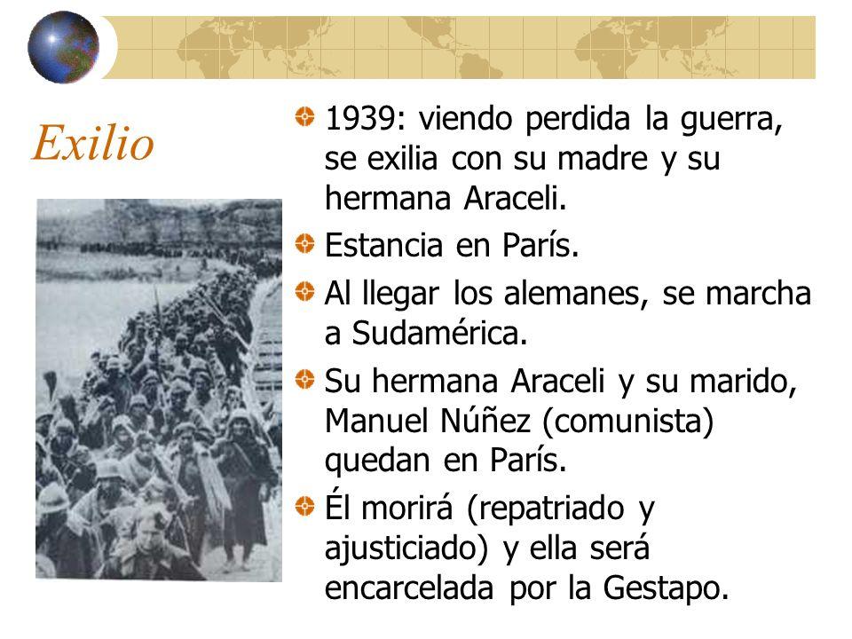 Exilio 1939: viendo perdida la guerra, se exilia con su madre y su hermana Araceli.
