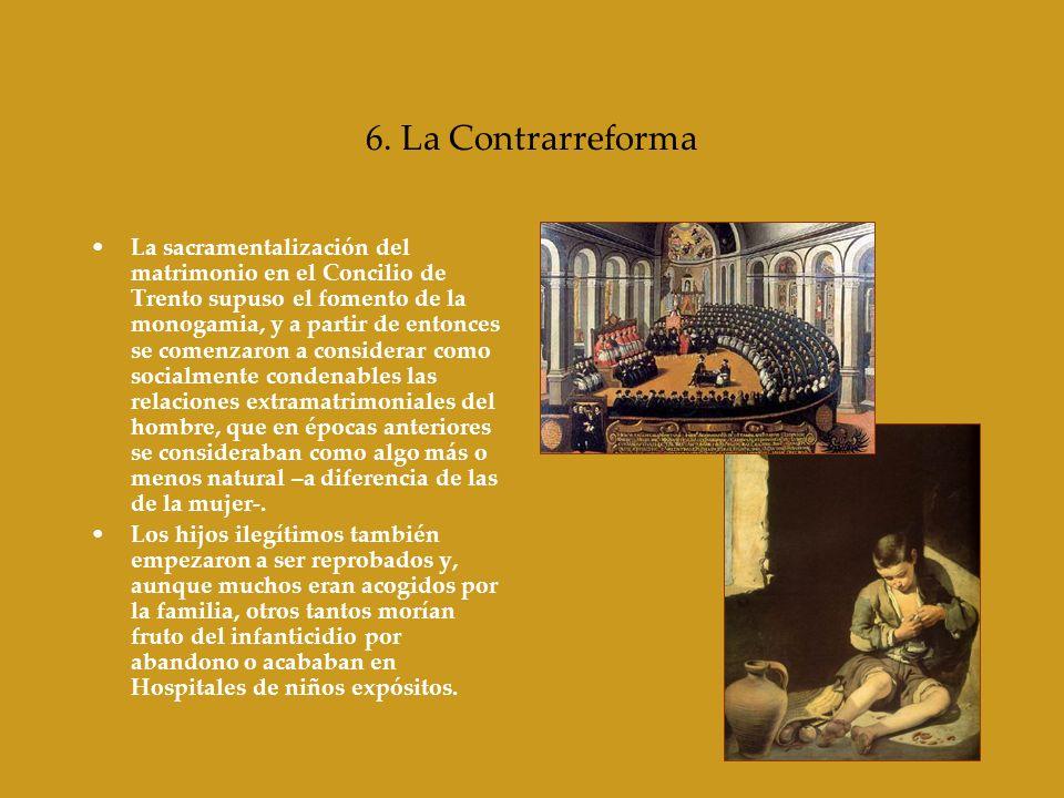 6. La Contrarreforma La sacramentalización del matrimonio en el Concilio de Trento supuso el fomento de la monogamia, y a partir de entonces se comenz