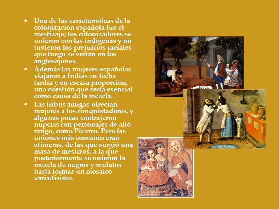 Una de las características de la colonización española fue el mestizaje; los colonizadores se unieron con las indígenas y no tuvieron los prejuicios r