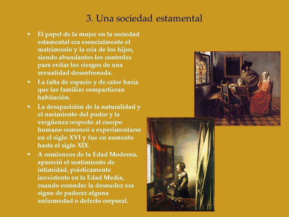 3. Una sociedad estamental El papel de la mujer en la sociedad estamental era esencialmente el matrimonio y la cría de los hijos, siendo abundantes lo