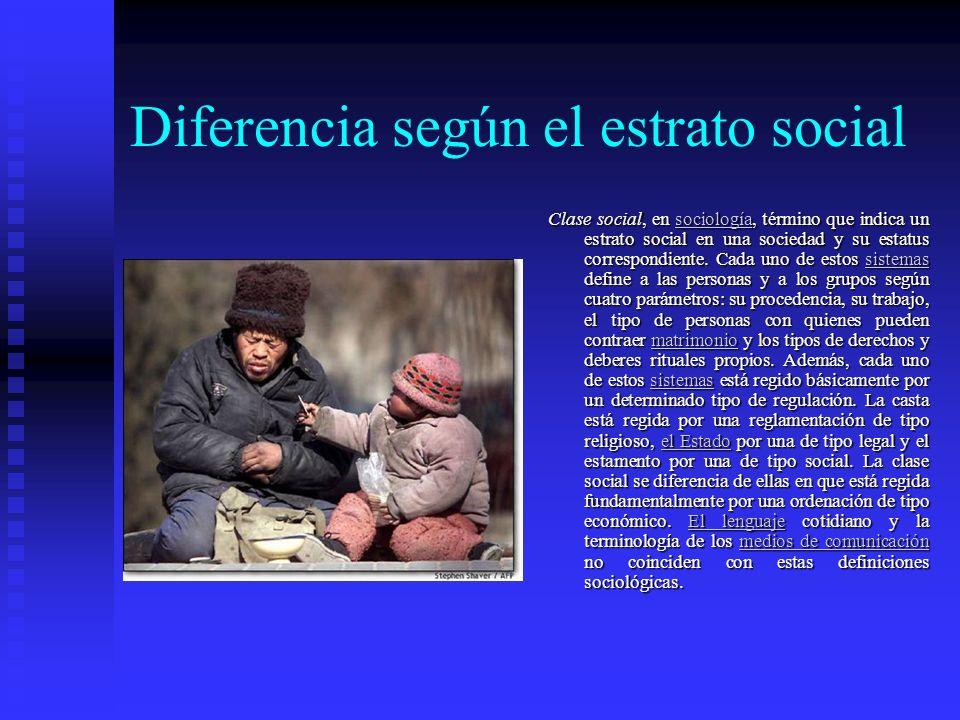 Diferencia según el estrato social Clase social, en sociología, término que indica un estrato social en una sociedad y su estatus correspondiente.