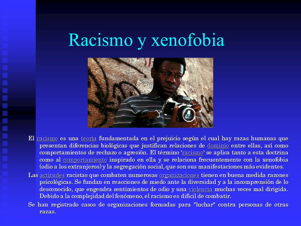Racismo y xenofobia El racismo es una teoría fundamentada en el prejuicio según el cual hay razas humanas que presentan diferencias biológicas que justifican relaciones de dominio entre ellas, así como comportamientos de rechazo o agresión.