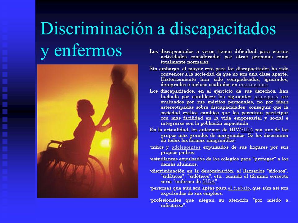 Discriminación a discapacitados y enfermos Los discapacitados a veces tienen dificultad para ciertas actividades consideradas por otras personas como totalmente normales.