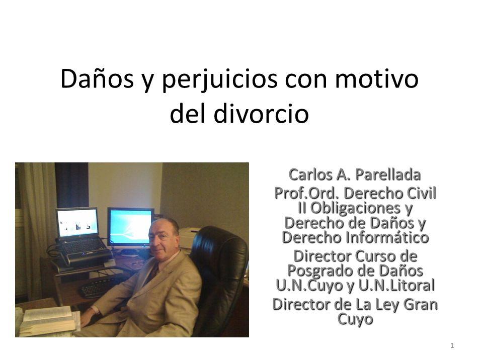 Daños y perjuicios con motivo del divorcio Carlos A. Parellada Prof.Ord. Derecho Civil II Obligaciones y Derecho de Daños y Derecho Informático Direct