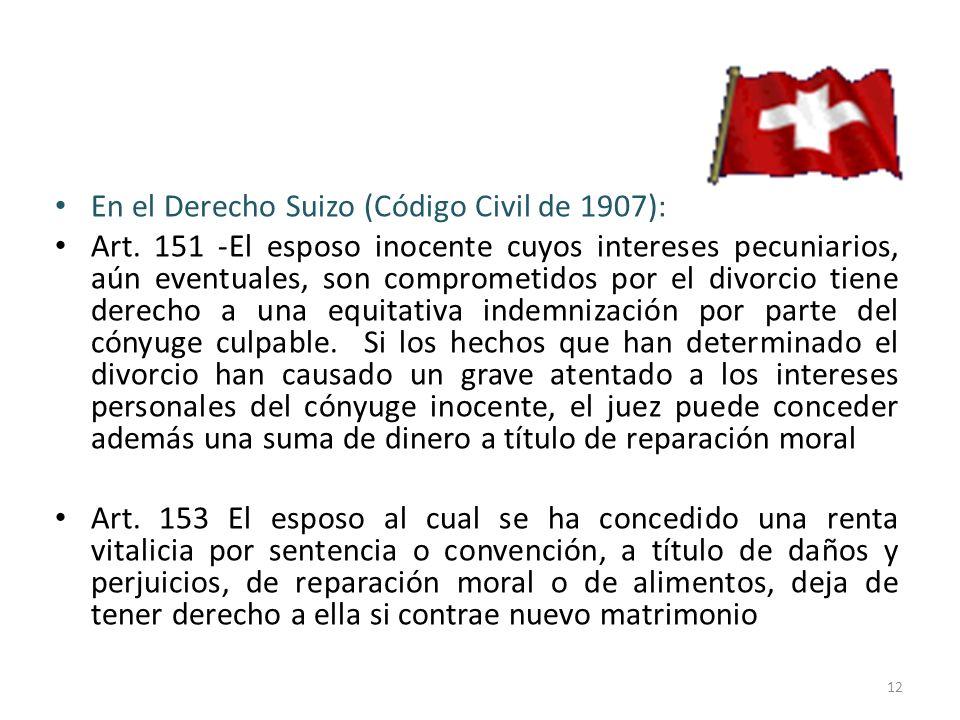 En el Derecho Suizo (Código Civil de 1907): Art. 151 -El esposo inocente cuyos intereses pecuniarios, aún eventuales, son comprometidos por el divorci