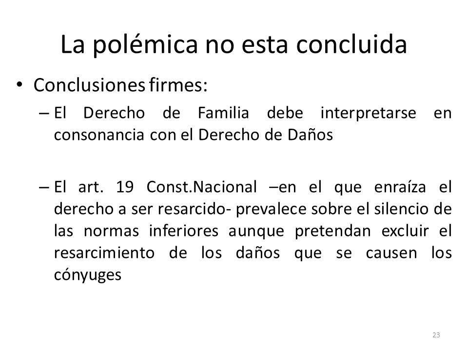 La polémica no esta concluida Conclusiones firmes: – El Derecho de Familia debe interpretarse en consonancia con el Derecho de Daños – El art. 19 Cons