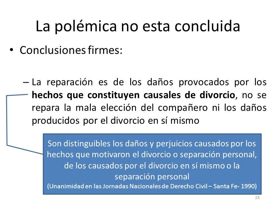 La polémica no esta concluida Conclusiones firmes: – La reparación es de los daños provocados por los hechos que constituyen causales de divorcio, no