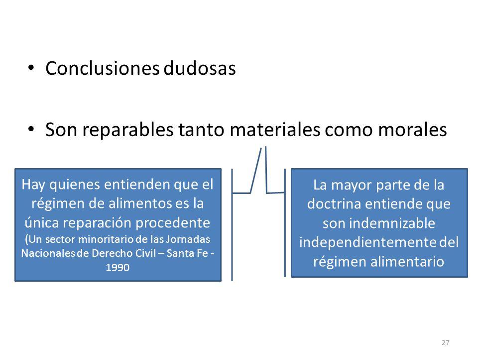 Conclusiones dudosas Son reparables tanto materiales como morales 27 Hay quienes entienden que el régimen de alimentos es la única reparación proceden