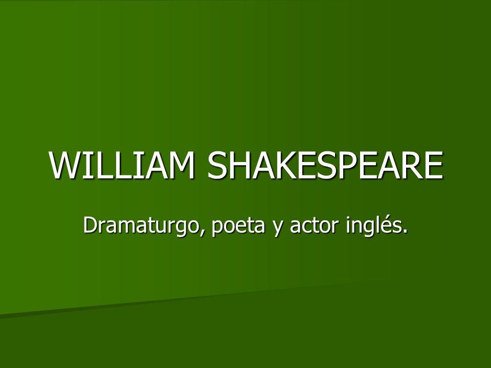 WILLIAM SHAKESPEARE Dramaturgo, poeta y actor inglés.