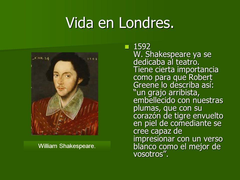 Vida en Londres.1592 W. Shakespeare ya se dedicaba al teatro.