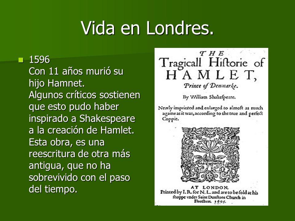 Vida en Londres. 1592 W. Shakespeare ya se dedicaba al teatro. Tiene cierta importancia como para que Robert Greene lo describa así: un grajo arribist