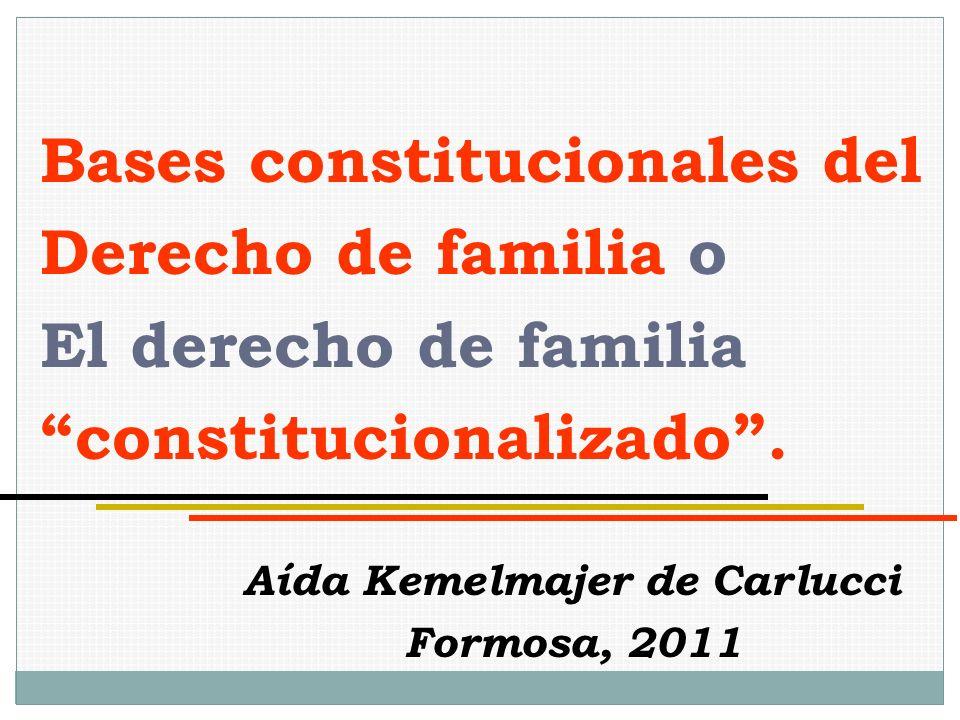 Bases constitucionales del Derecho de familia o El derecho de familia constitucionalizado. Aída Kemelmajer de Carlucci Formosa, 2011