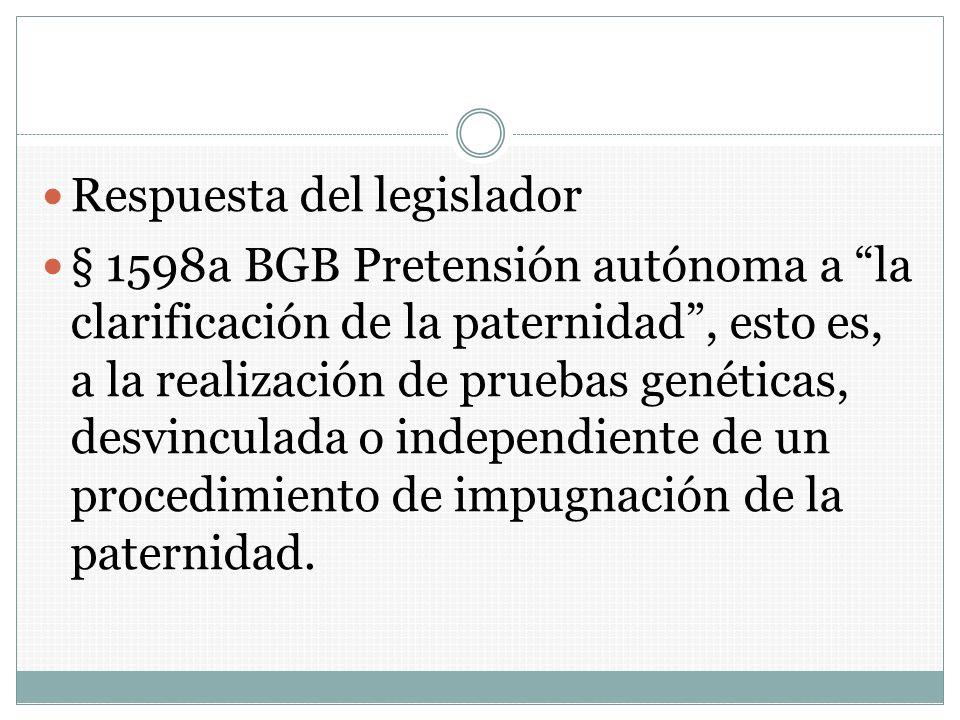 Respuesta del legislador § 1598a BGB Pretensión autónoma a la clarificación de la paternidad, esto es, a la realización de pruebas genéticas, desvincu