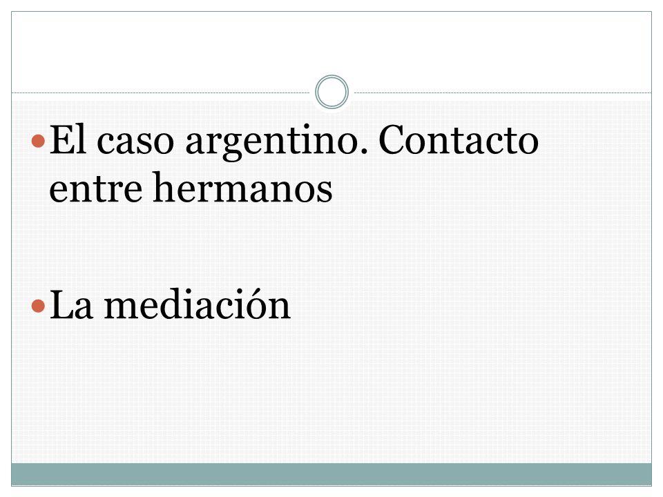 El caso argentino. Contacto entre hermanos La mediación