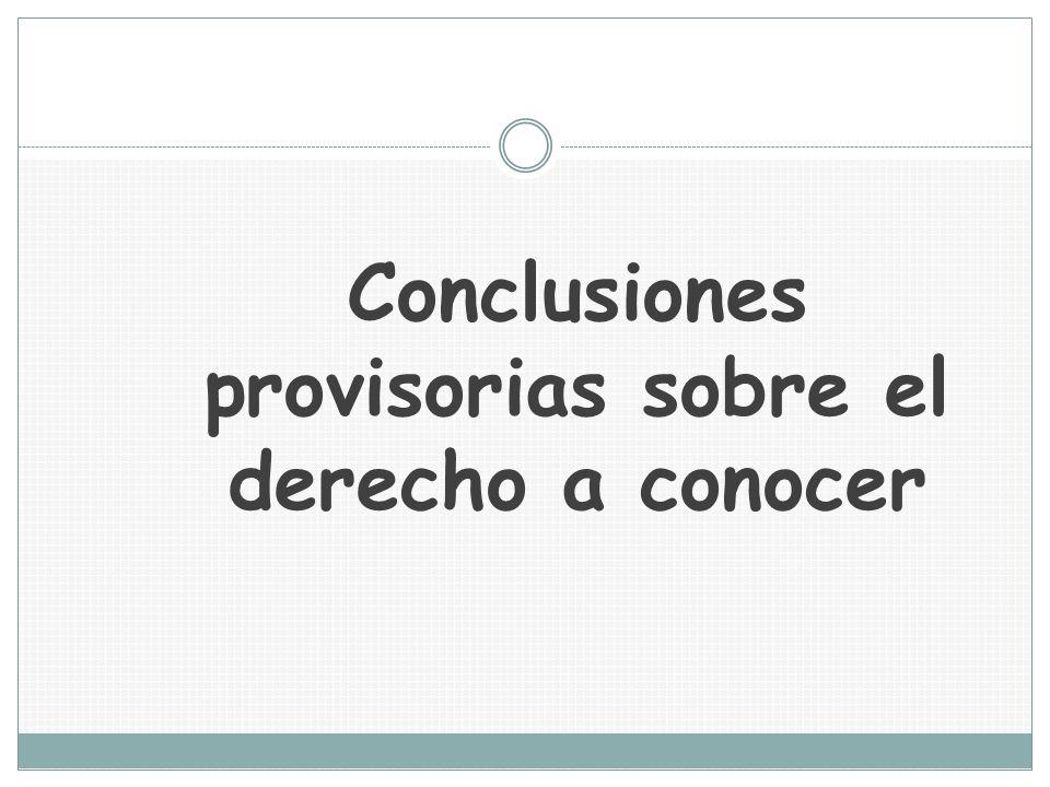 Conclusiones provisorias sobre el derecho a conocer