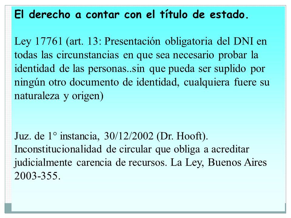 El derecho a contar con el título de estado. Ley 17761 (art. 13: Presentación obligatoria del DNI en todas las circunstancias en que sea necesario pro