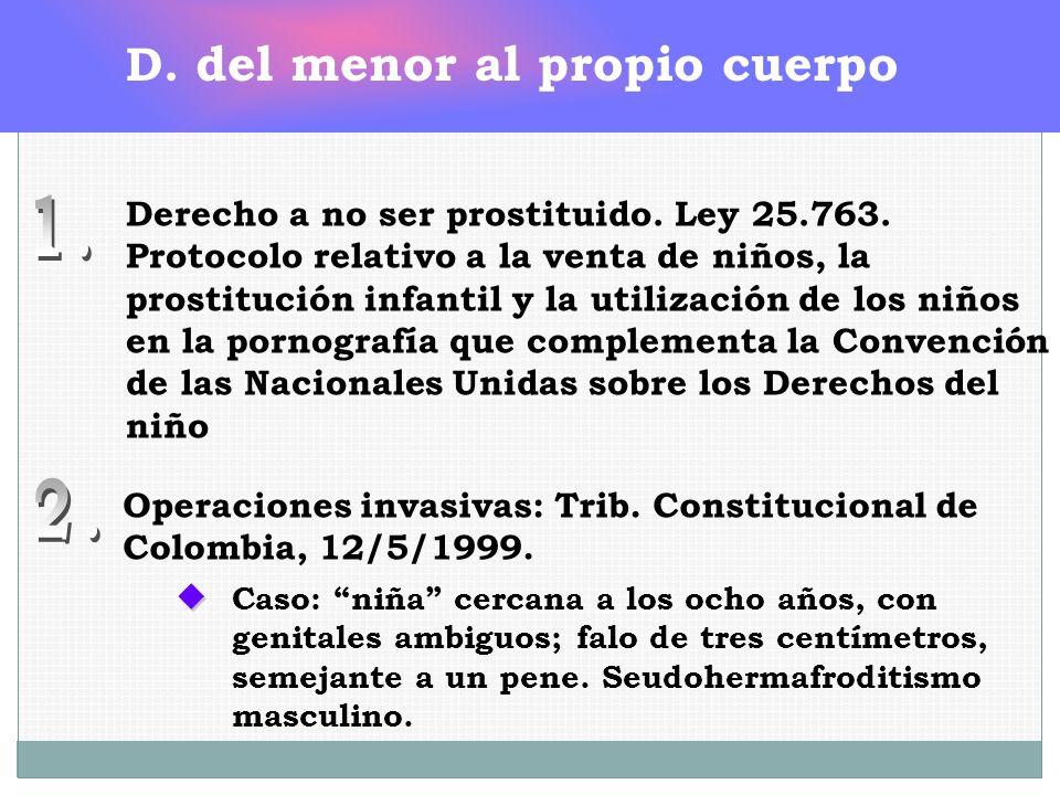 D. del menor al propio cuerpo Derecho a no ser prostituido. Ley 25.763. Protocolo relativo a la venta de niños, la prostitución infantil y la utilizac