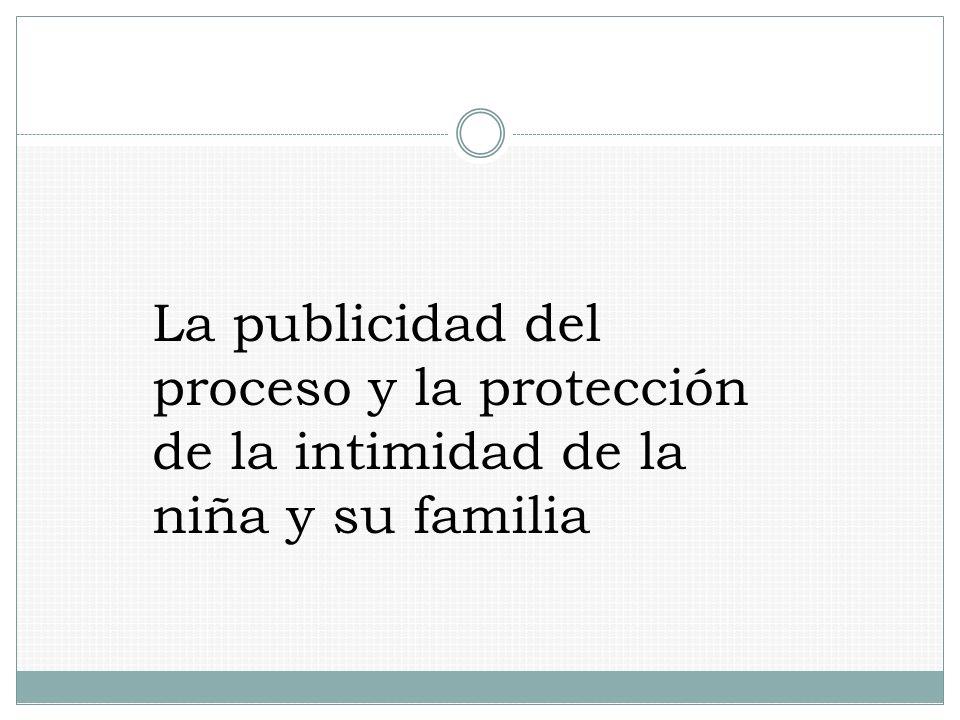 La publicidad del proceso y la protección de la intimidad de la niña y su familia