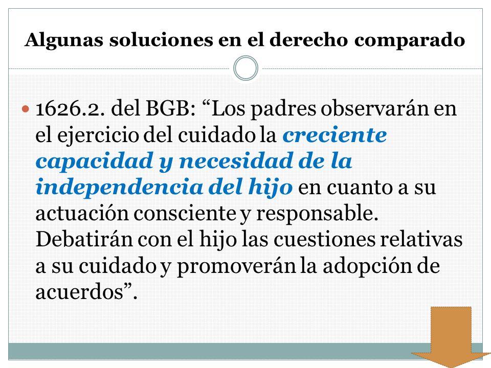 Algunas soluciones en el derecho comparado 1626.2. del BGB: Los padres observarán en el ejercicio del cuidado la creciente capacidad y necesidad de la