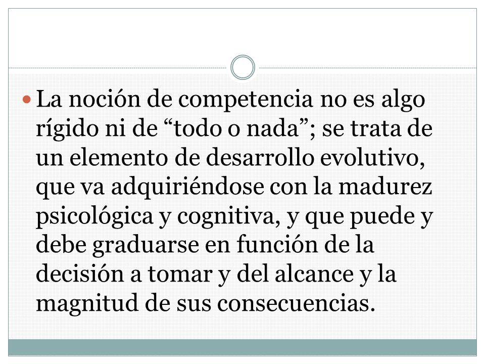 La noción de competencia no es algo rígido ni de todo o nada; se trata de un elemento de desarrollo evolutivo, que va adquiriéndose con la madurez psi