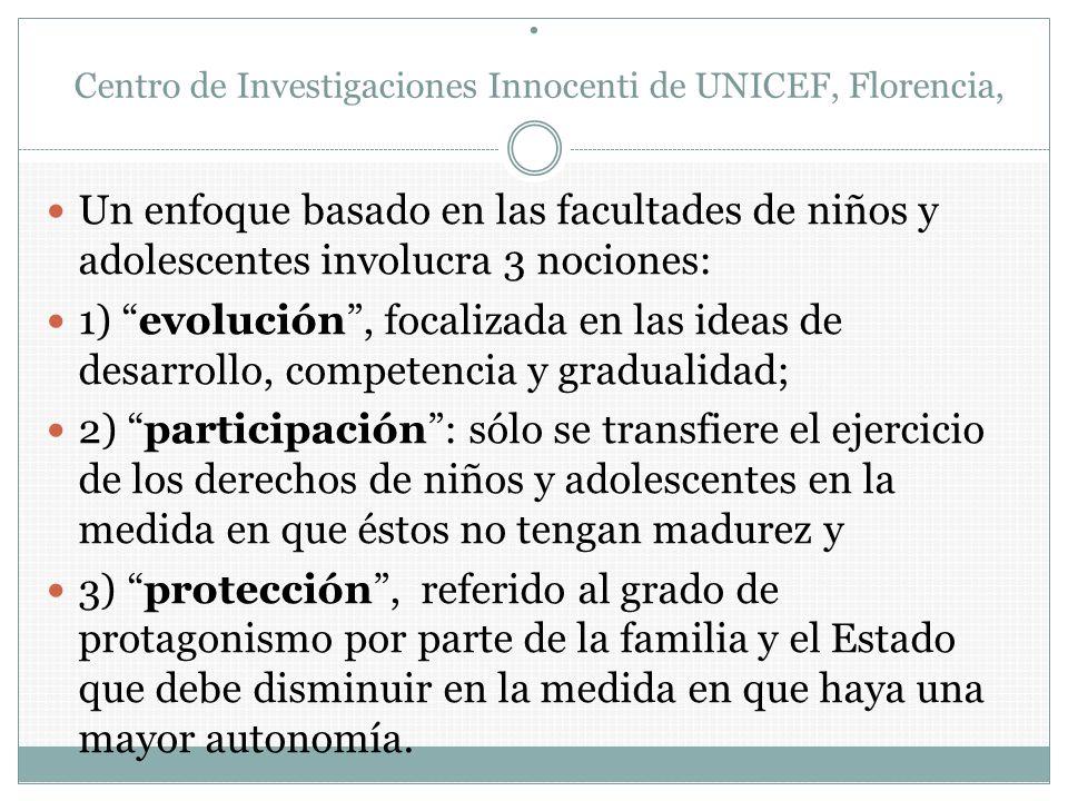 . Centro de Investigaciones Innocenti de UNICEF, Florencia, Un enfoque basado en las facultades de niños y adolescentes involucra 3 nociones: 1) evolu