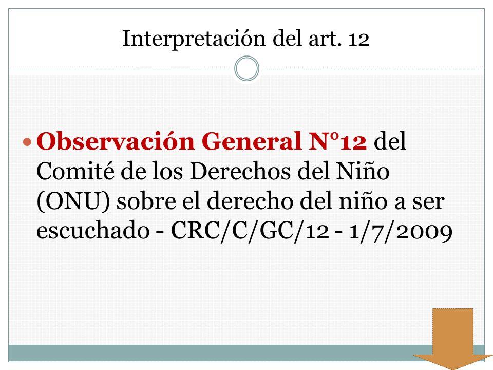 Interpretación del art. 12 Observación General N°12 del Comité de los Derechos del Niño (ONU) sobre el derecho del niño a ser escuchado - CRC/C/GC/12