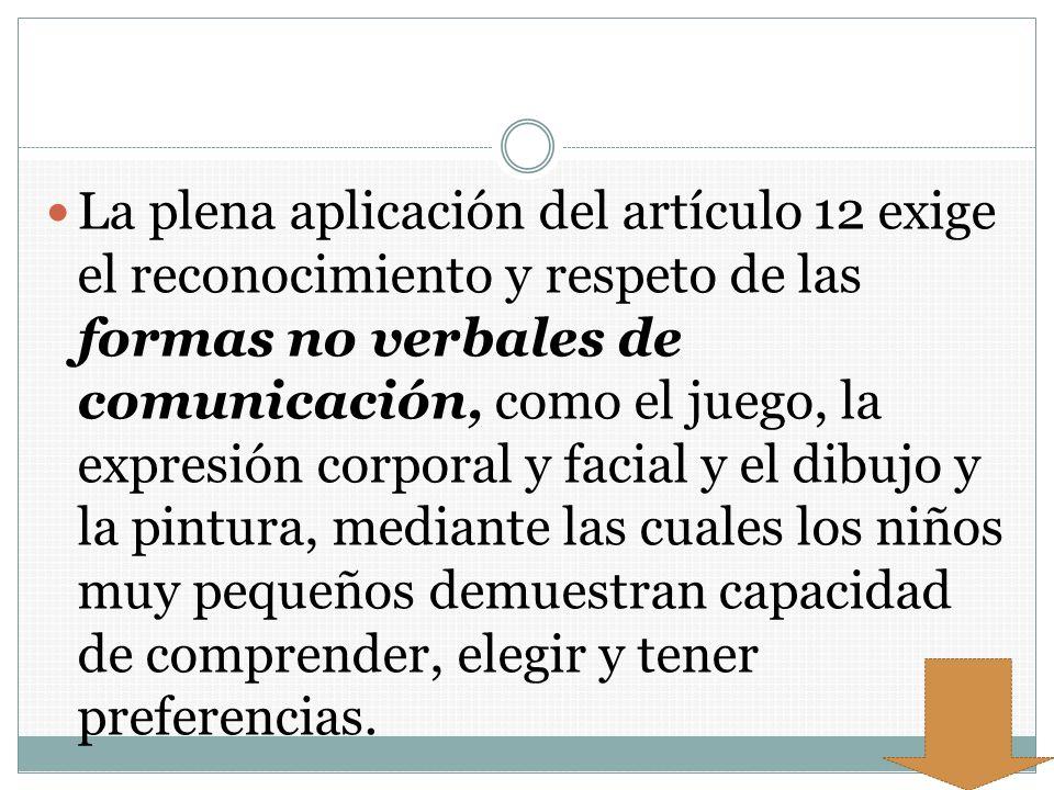 La plena aplicación del artículo 12 exige el reconocimiento y respeto de las formas no verbales de comunicación, como el juego, la expresión corporal