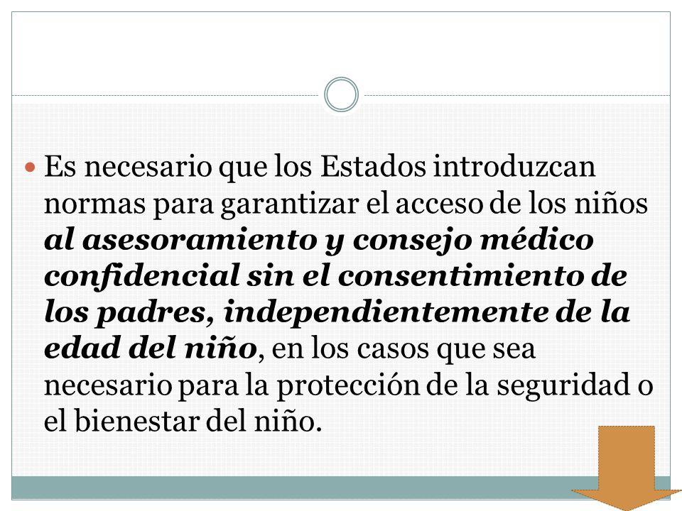 Es necesario que los Estados introduzcan normas para garantizar el acceso de los niños al asesoramiento y consejo médico confidencial sin el consentim