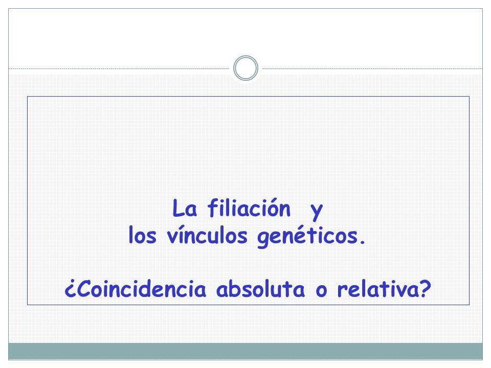 La filiación y los vínculos genéticos. ¿Coincidencia absoluta o relativa?